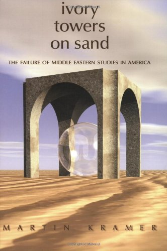 Ivory Towers on Sand: The Failure of Middle Eastern Studies in America (Policy Papers (Washington Institute for Near East Policy), No. 58.)