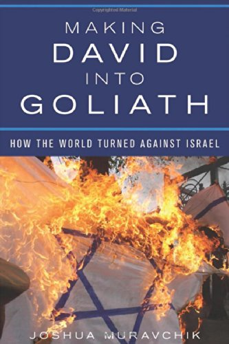 Review of Making David into Goliath: How the World Turned Against Israel