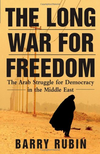 The Long War for Freedom: The Arab Struggle for Democracy in the Middle East