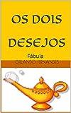 OS DOIS DESEJOS: Fábula (Portuguese Edition)