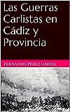 Las Guerras Carlistas en Cádiz y Provincia