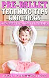 Pre-ballet teaching tips and ideas: How to teach ballet to