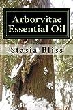 Arborvitae Essential Oil: The Generous Tree of Life: Volume 2