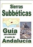 SIERRAS SUBBÉTICAS - Guía para descubrir el centro de Andalucía