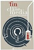 El fin de la clase media (Ensayo Social nº 19)