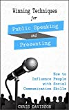 Winning Techniques for Public Speaking and Presenting: How to Influence