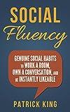 Social Skills - Social Fluency: Genuine Social Habits to Work