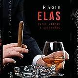 ÍCARO E ELAS, ENTRE HARPAS E GUITARRAS (Portuguese Edition)