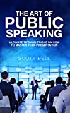 The Art of Public Speaking: Ultimate Tips and Tricks on