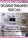 ORGANÍZATE TRABAJANDO DESDE CASA: Conoce cómo organizarte trabajando desde casa,