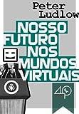 Nosso Futuro nos Mundos Virtuais (Portuguese Edition)