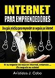 Internet Para Emprendedores: La guía práctica que todo emprendedor necesita