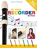 My First Recorder - Learn To Play: Kids