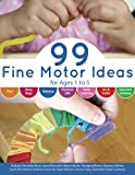 99 Fine Motor Ideas for Ages 1 to 5: Volume
