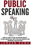 Public Speaking: Guide to Story Telling, Destroying Anxiety, Feeling Comfortable