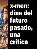X-men: días del futuro pasado, una crítica