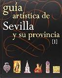 Guía Artística de Sevilla y su Provincia. Tomos I y