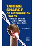 Taking Charge of Distribution Sales: 9 Proven Skills to Lead