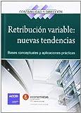 Retribución Variable: Nuevas Tendencias. Bases Conceptuales Y Aplicaciones Prácticas (Contabilidad