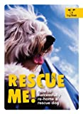 Rescue Me!: How to Successfully Rehome Your Dog
