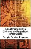 Los 27 Controles Criticos de Seguridad Informatica: Una Guía Práctica