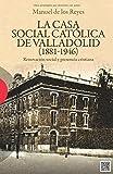 Casa Social Católica de Valladolid (1881-1946) (Ensayo)
