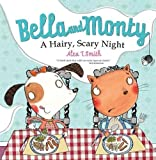 Bella and Monty: A Hairy, Scary Night by Alex T.