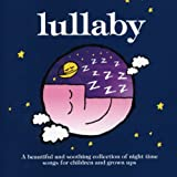 Lullaby: A Beautiful and Soothing Collection of Night Time Songs for Children and Grown Ups - Various