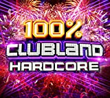 100% Clubland Hardcore - Various Artists