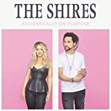 Accidentally on Purpose - The Shires