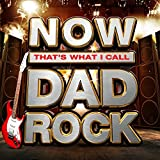 NOW That's What I Call Dad Rock - Various Artists