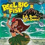 Life Sucks... Let's Dance! - Reel Big Fish