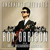 Unchained Melodies: Roy Orbison & The Royal Philharmonic Orchestra - Roy Orbison