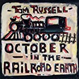 October In The Railroad Earth - Tom Russell