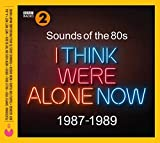 Sounds Of The 80s  I Think Were Alone Now (1987-1989) - Various Artists
