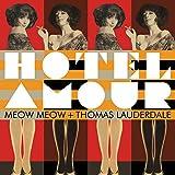 HOTEL AMOUR - MEOW MEOW & THOMAS LAUDERDALE