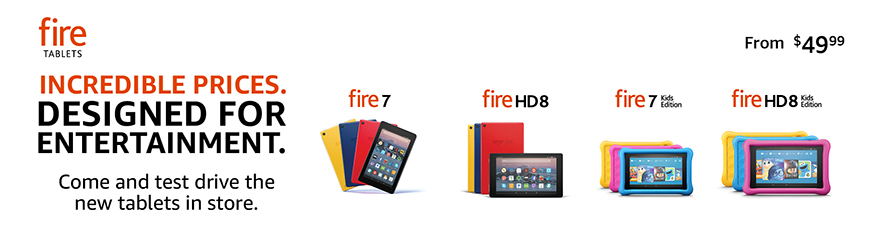 New Fire Tablets -- Incredible prices, designed for entertainment. Come and test drve the new tablets in-store. Starting at $.49.99.