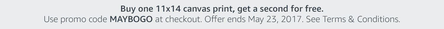 Buy one 11x14 canvas print, get a second for free. Use promo code MAYBOGO at checkout. Offer ends May 23, 2017. See Terms & Conditions.