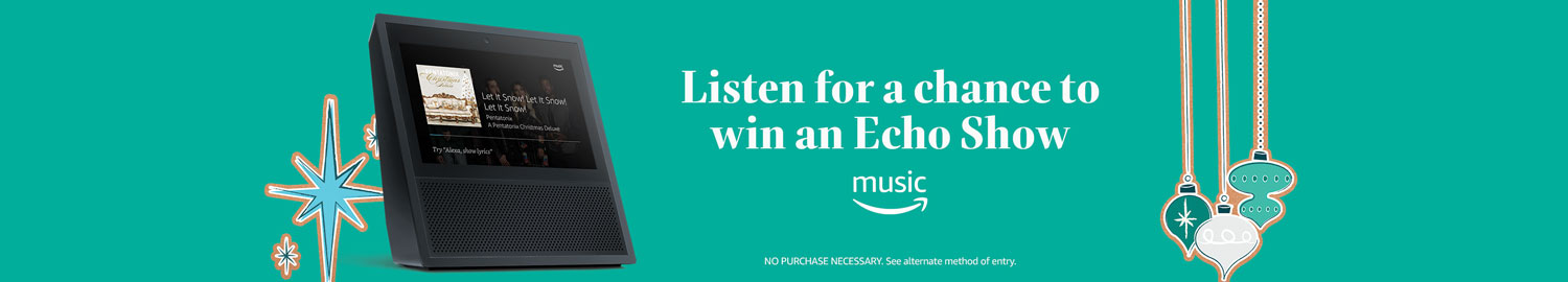 Listen for a chance to win an Echo Show