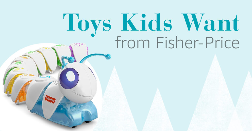 Toys Kids Want from Fisher-Price