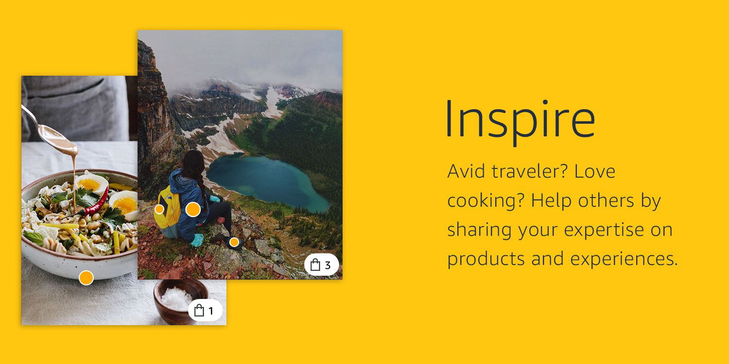 •Inspire: Avid traveler? Love cooking? Help others by sharing your expertise on products and experiences.