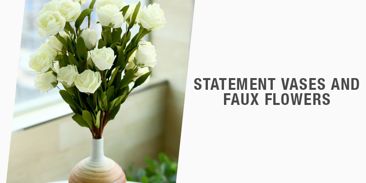 Statement Vases & Faux Flowers