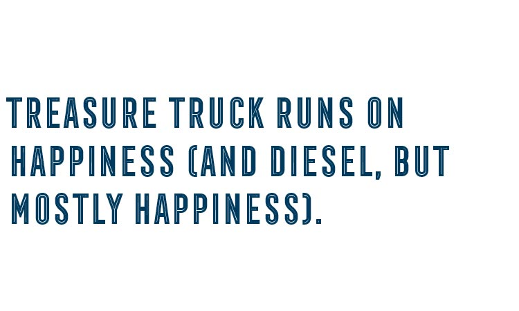 Treasure Truck runs on happiness (and diesel, but mostly happiness).