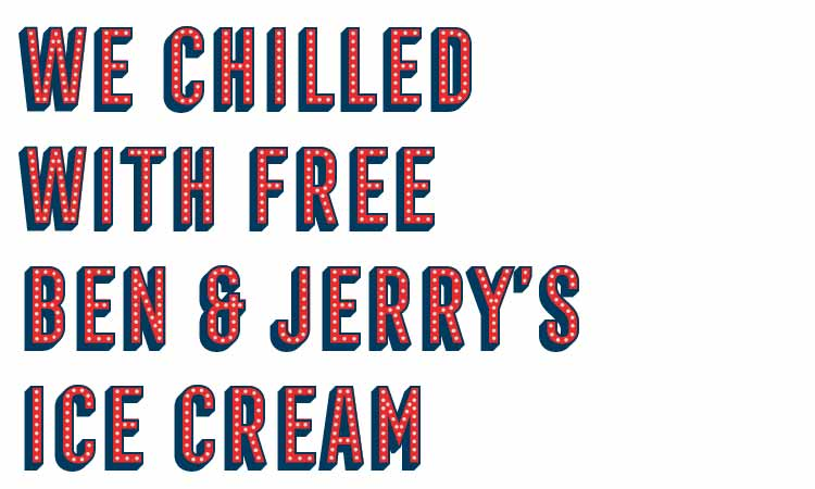 We chilled with free Ben & Jerry's ice cream
