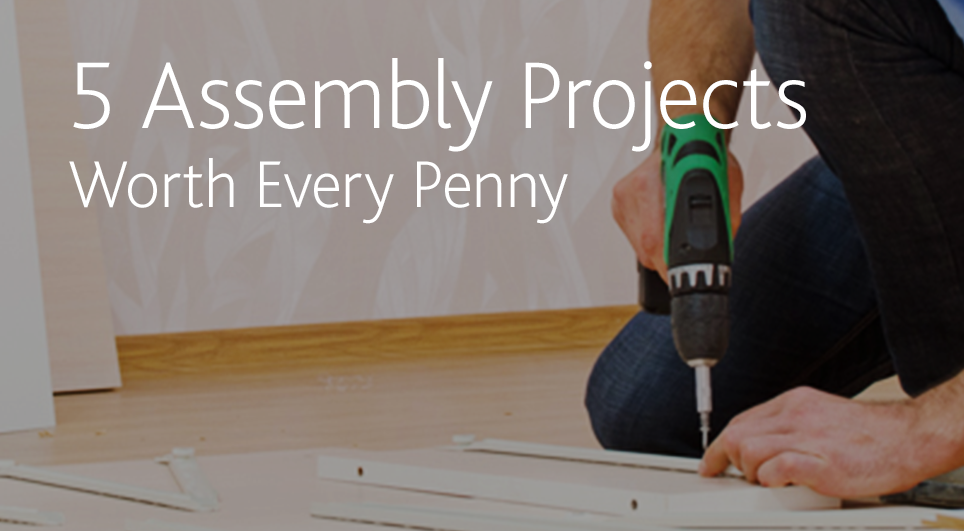 No-hassle assembly - 5 assembly projects worth every penny