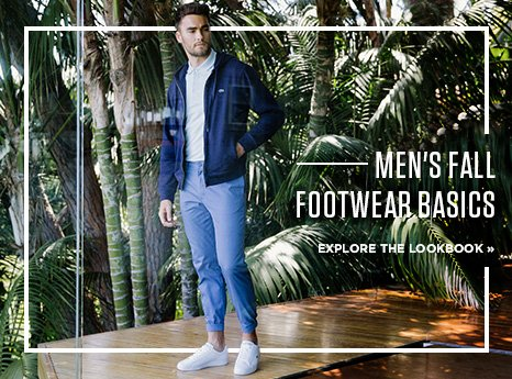 Men's Fall Footwear Basics. Explore The Lookbook.