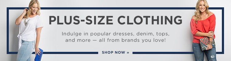 Plus-Size Clothing. Indulge in popular dresses, denim, tops, and more- all from brands you love! Shop Now.