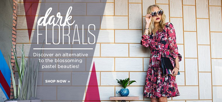 Dark Florals. Discover an alternative to the blossoming pastel beauties! Shop now.