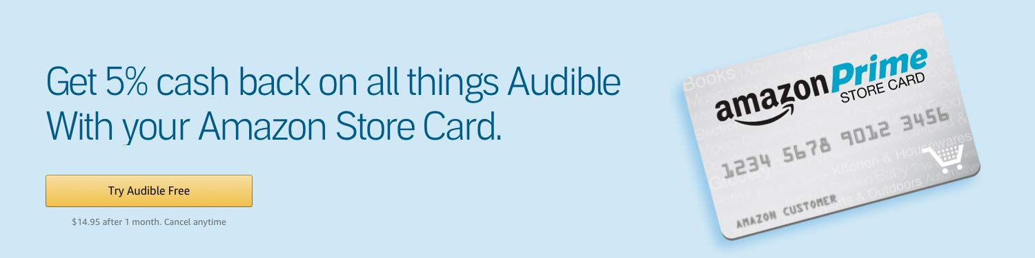 Get 5% cash back on all things Audible with Amazon store card.