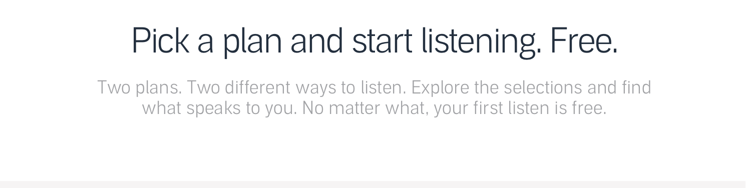 Pick a plan and start listening. Free.